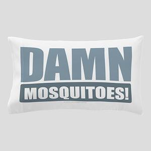 Damn Mosquitoes Pillow Case