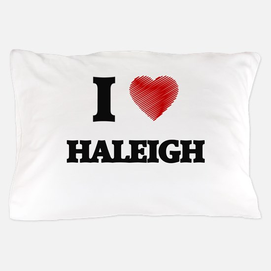 I Love Haleigh Pillow Case