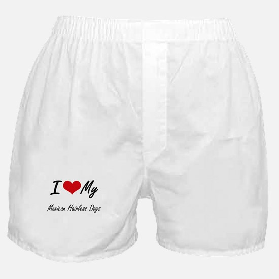 I Love My Mexican Hairless Dogs Boxer Shorts