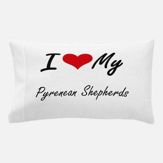 I Love My Pyrenean Shepherds Pillow Case