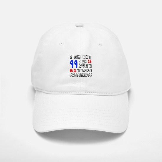 I am not 99 Birthday Designs Baseball Baseball Cap