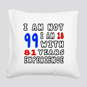 I am not 99 Birthday Designs Square Canvas Pillow