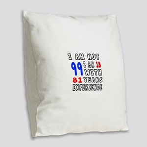 I am not 99 Birthday Designs Burlap Throw Pillow
