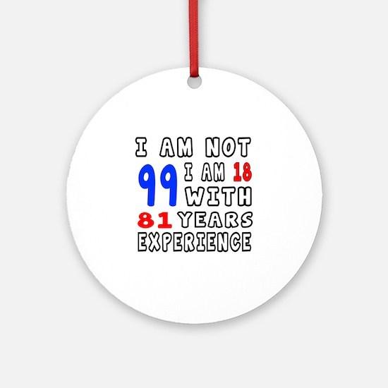I am not 99 Birthday Designs Round Ornament