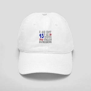 I am not 93 Birthday Designs Cap