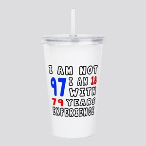 I am not 97 Birthday D Acrylic Double-wall Tumbler