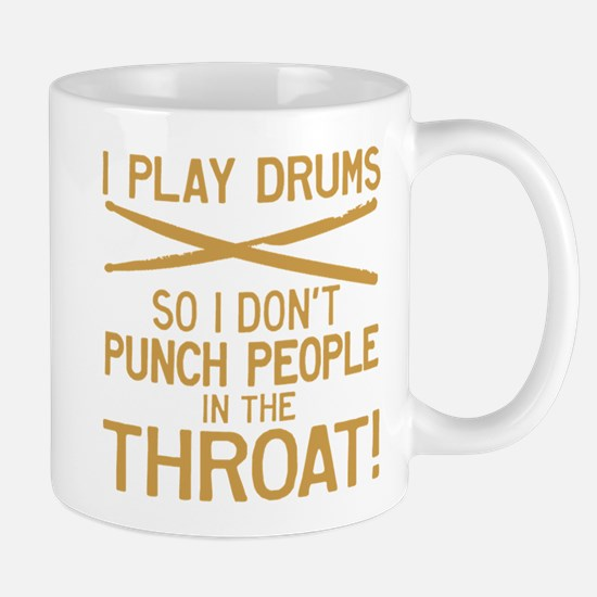 I Play Drums So I Don't Punch Mugs