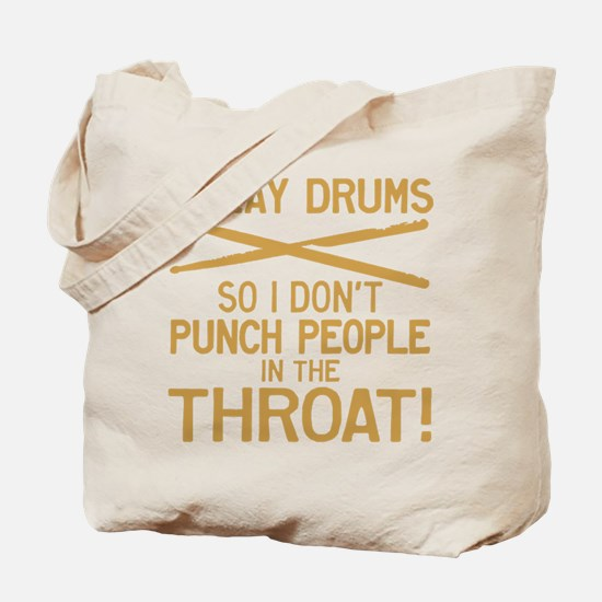 I Play Drums So I Don't Punch Tote Bag