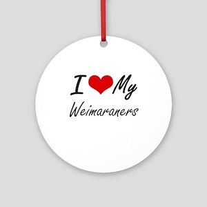 I Love My Weimaraners Round Ornament