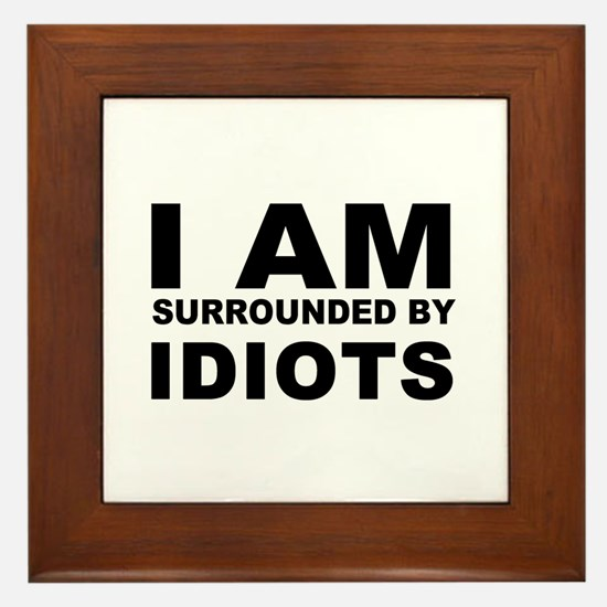 i am surrounded by idiots Framed Tile