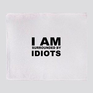 i am surrounded by idiots Throw Blanket