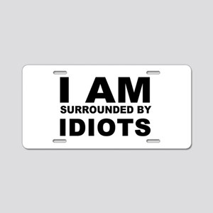 i am surrounded by idiots Aluminum License Plate