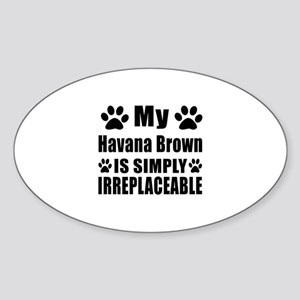 My Havana Brown cat is simply irrep Sticker (Oval)