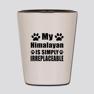 My Himalayan cat is simply irreplaceabl Shot Glass