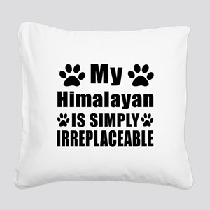 My Himalayan cat is simply ir Square Canvas Pillow
