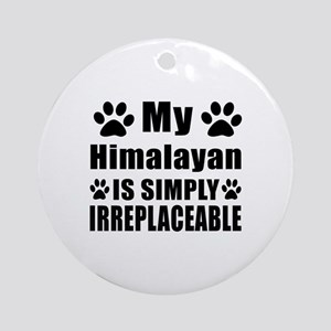 My Himalayan cat is simply irreplac Round Ornament