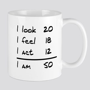 I Look I Feel I Act I Am 50 Mugs