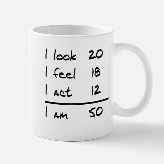 I Look I Feel I Act I Am 50 Mugs