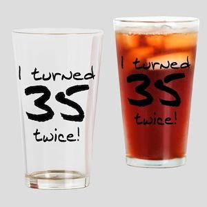 I Turned 35 Twice 70th Birthday Drinking Glass