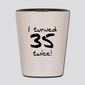 I Turned 35 Twice 70th Birthday Shot Glass