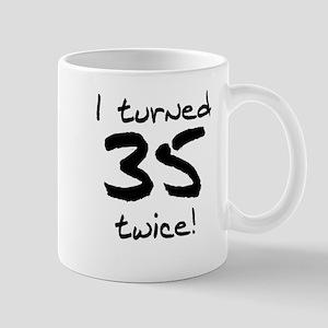 I Turned 35 Twice 70th Birthday Mugs