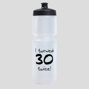 I Turned 30 Twice 60th Birthday Sports Bottle