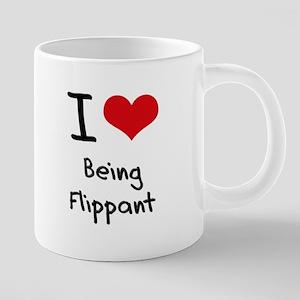 I Love Being Flippant Mugs