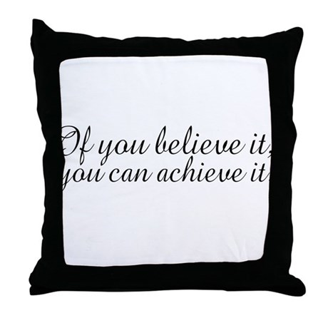 Believe it and Achieve It Throw Pillow