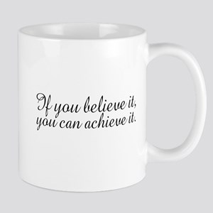 Believe it and Achieve It Mug
