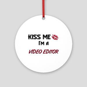 Kiss Me I'm a VIDEO EDITOR Ornament (Round)
