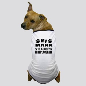 My Manx cat is simply irreplaceable Dog T-Shirt