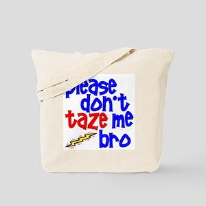 Please Don't Taze Me Bro Tote Bag
