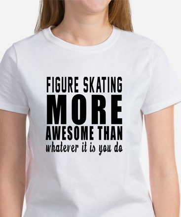 Figure Skating More Awesome Design Women's T-Shirt