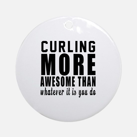 Curling More Awesome Designs Round Ornament