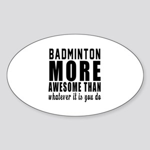 Badminton More Awesome Designs Sticker (Oval)