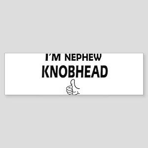 im nephew knobhead Bumper Sticker