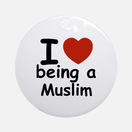 i love being a muslim Round Ornament
