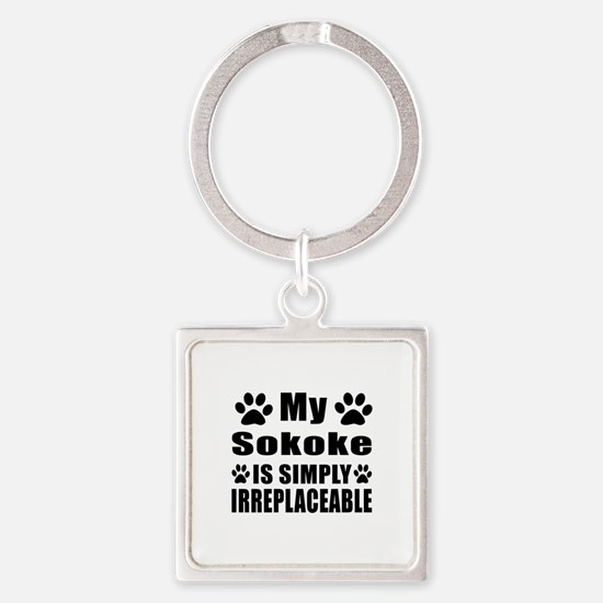 My Sokoke cat is simply irreplacea Square Keychain