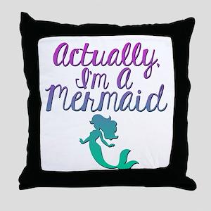 Actually, I'm A Mermaid Throw Pillow