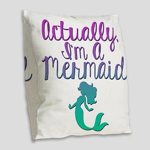 Actually, I'm A Mermaid Burlap Throw Pillow