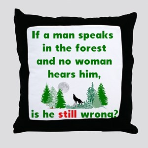 If A Man Speaks In The Forest Throw Pillow