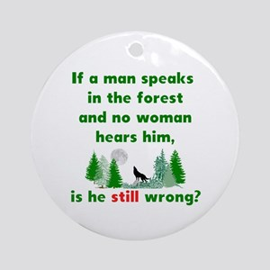 If A Man Speaks In The Forest Round Ornament