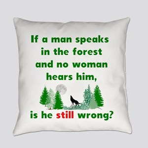If A Man Speaks In The Forest Everyday Pillow
