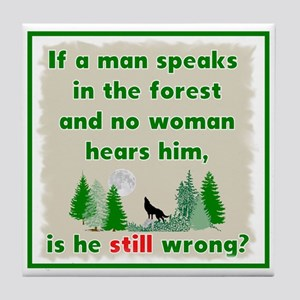If A Man Speaks In The Forest Tile Coaster