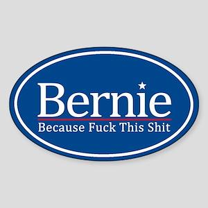 Bernie Because Fuck This Shit Sticker