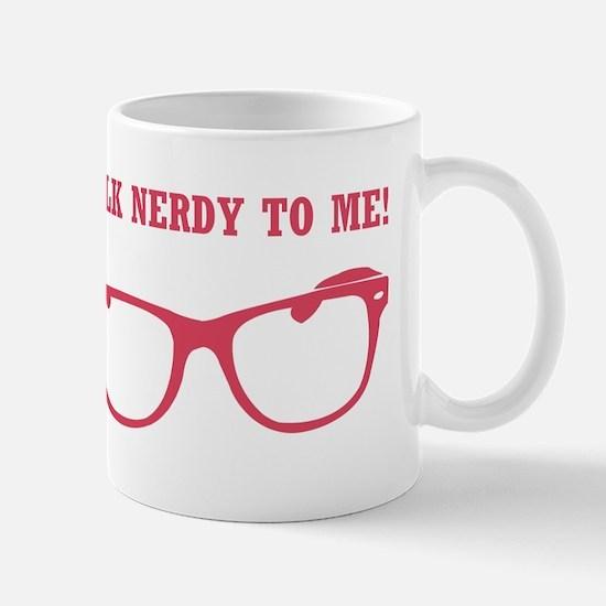 TALK NERDY TO ME! Mugs