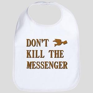 DON'T KILL THE MESSENGER Bib