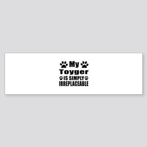 My Toyger cat is simply irreplace Sticker (Bumper)