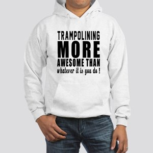 Trampolining More Awesome Design Hooded Sweatshirt