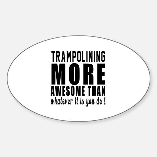 Trampolining More Awesome Designs Sticker (Oval)